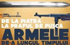 DE LA PIATRĂ LA PRAFUL DE PUŞCĂ – Expoziţie de arme din colecţiile Muzeului Naţional de Istorie a României
