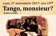 """27 noiembrie/Spectacolul de teatru – """"Tango, monsieur?"""", de Aldo Lo Castro"""